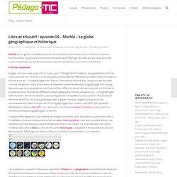 Libre et éducatif : épisode 04 – Marble – Le globe géographique et historique