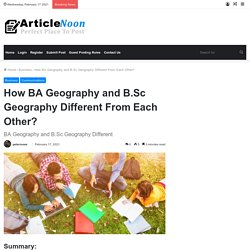 BA Geography and B.Sc Geography Different From Each Other?
