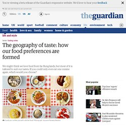 The geography of taste: how our food preferences are formed
