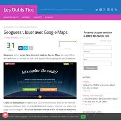 Geoguessr. Jouer avec Google Maps – Les Outils Tice