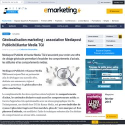 Géolocalisation marketing : association Mediapost Publicité/Kantar Media TGI
