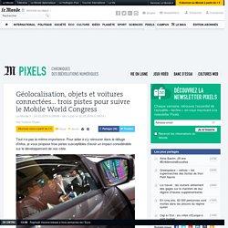 Géolocalisation, objets et voitures connectées… trois pistes pour suivre le Mobile World Congress