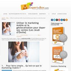 Utiliser le marketing mobile et la géolocalisation pour doper ses ventes [Les Jeudi d'Émilie] - ExpertinBox