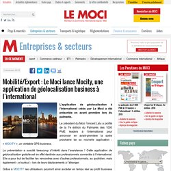 Mobilité/Export : Le Moci lance Mocity, une application de géolocalisation business à l'international - Actualité du Moci