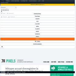 Whisper accusé d'enregistrer la géolocalisation de ses utilisateurs à leur insu