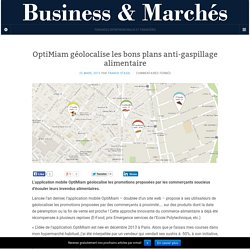 BUSINESS MARCHES 25/03/15 OptiMiam géolocalise les bons plans anti-gaspillage alimentaire