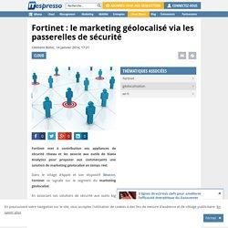 Fortinet : le marketing géolocalisé via les passerelles de sécurité