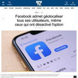 Facebook admet géolocaliser tous ses utilisateurs, même ceux qui ont désactivé l'option