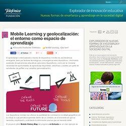 Mobile Learning y geolocalización: el entorno como espacio de aprendizaje - Explorador de innovación educativa - Fundación Telefónica