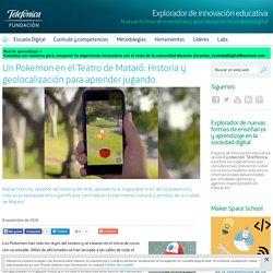 Un Pokemon en el Teatro de Mataró: Historia y geolocalización para aprender jugando - Explorador de innovación educativa - Fundación Telefónica