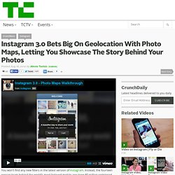 Instagram 3.0 Bets Big On Geolocation With Photo Maps, Letting You Showcase The Story Behind Your Photos