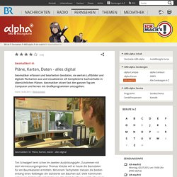 Geomatiker/-in: Pläne, Karten, Daten - alles digital - ARD-alpha