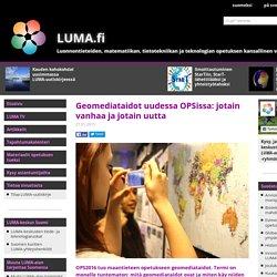 LUMA.fi: Geomediataidot uudessa OPSissa: jotain vanhaa ja jotain uutta