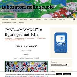 """""""MAT…AMIAMOCI"""" le figure geometriche - Laboratori nelle scuole"""