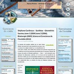 Stéphane Cardinaux – Synthèse – Géométries Sacrées, tome 1 (2004) tome 2 (2006), Bioénergie (2009), Science et Conscience de l'Invisible (2012)