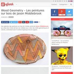 Wood Geometry – Les peintures sur bois de Jason Middlebrook