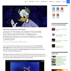 Leave it to Walt Disney to share Sacred Geometry through Donald Duck in this Totally Epic Cartoon!