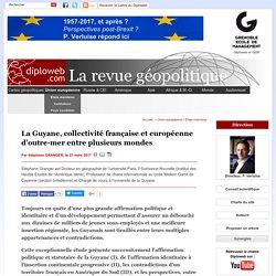 Géopolitique de la Guyane, collectivité française et européenne d'outre-mer entre plusieurs mondes