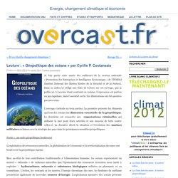 """Lecture : """"Géopolitique des océans"""" par Cyrille P. Coutansais (blog de l'énergie et du changement climatique)Energie, changement climatique et économie"""