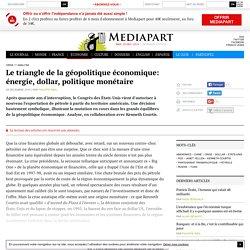 Le triangle de la géopolitique économique: énergie, dollar, politique monétaire