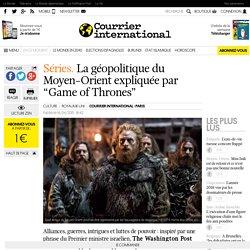 """Séries. La géopolitique du Moyen-Orient expliquée par """"Game of Thrones"""""""