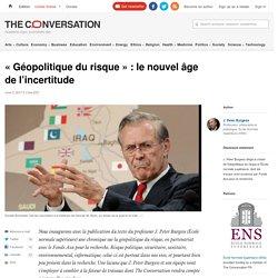 «Géopolitique durisque»: lenouvelâge del'incertitude