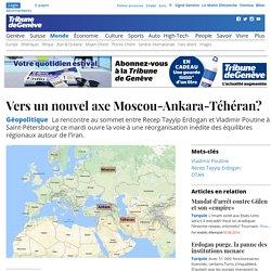Géopolitique : Vers un nouvel axe Moscou-Ankara-Téhéran?