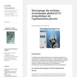 Décryptage du système économique global [3/7] : Géopolitique de l'optimisation fiscale