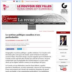 Géopolitique: Le système politique canadien et ses particularités. Sur Diploweb, le site géopolitique de référence fondé par Pierre Verluise, Docteur en Géopolitique de l'Université Paris Sorbonne