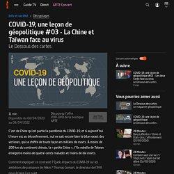 COVID-19, une leçon de géopolitique #03 - La Chine et Taïwan face au virus - Le Dessous des cartes