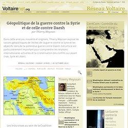 Géopolitique de la guerre contre la Syrie et de celle contre Daesh, par Thierry Meyssan
