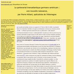 diploweb.com Geopolitique de l'Europe: Le partenariat transatlantique germano-americain, une nouvelle naissance,par Pierre Hillard, specialiste de l'Allemagne