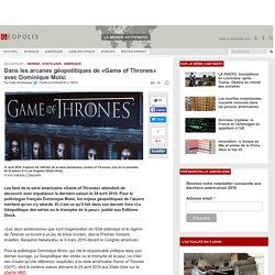 Dans les arcanes géopolitiques de «Game of Thrones» avec Dominique Moïsi