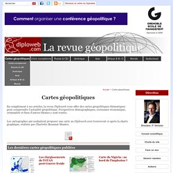 Cartes géopolitiques - Diploweb.com, revue geopolitique, articles, cartes, relations internationales