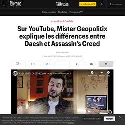 Sur YouTube, Mister Geopolitix explique les différences entre Daesh et Assassin's Creed - Télévision