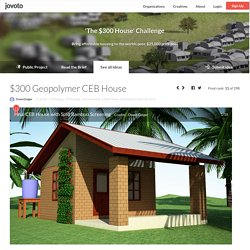 $300 Geopolymer CEB House / 'The $300 House' Challenge / $300 House / jovoto