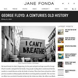 GEORGE FLOYD: A CENTURIES OLD HISTORY - Jane Fonda
