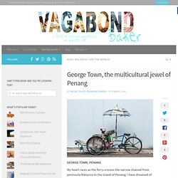 George Town, the multicultural jewel of Penang - Vagabond Baker