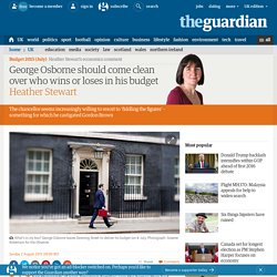 George Osborne should come clean over who wins or loses in his budget