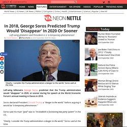 In 2018, George Soros Predicted Trump Would 'Disappear' In 2020 Or Sooner