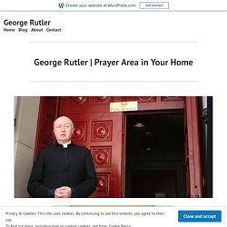 Prayer Area in Your Home – George Rutler