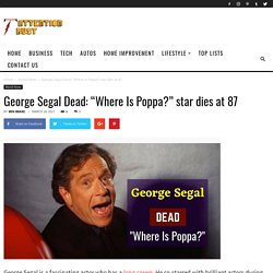 "George Segal Dead: ""Where Is Poppa?"" star dies at 87 -"