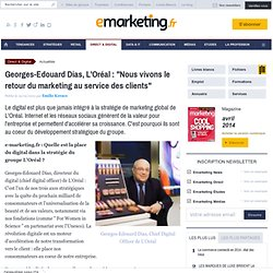 Georges-Edouard Dias, L'Oréal : «Nous vivons le retour du marketing au service des clients»