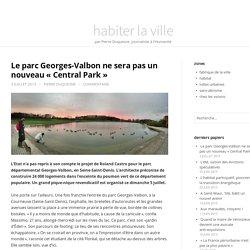 Le parc Georges-Valbon ne sera pas un nouveau «Central Park»
