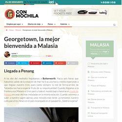 Georgetown, la mejor bienvenida a Malasia
