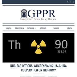 Georgetown Public Policy Review / Nuclear Options: What Explains U.S.-China Cooperation on Thorium?