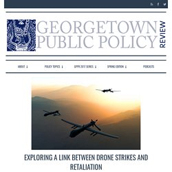 Georgetown Public Policy Review / Exploring a Link Between Drone Strikes and Retaliation - Georgetown Public Policy Review
