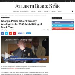 Georgia Police Chief Formally Apologizes for 1940 Mob Killing of Black Teen