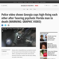 Georgia cops high-five after Tasering psychotic man to death