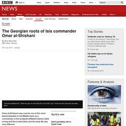 The Georgian roots of Isis commander Omar al-Shishani